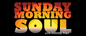 Sunday Morning Soul with Johnny Max